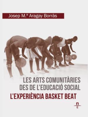 Les arts comunitàries des de l'educació social. L'experiència Basket Beat
